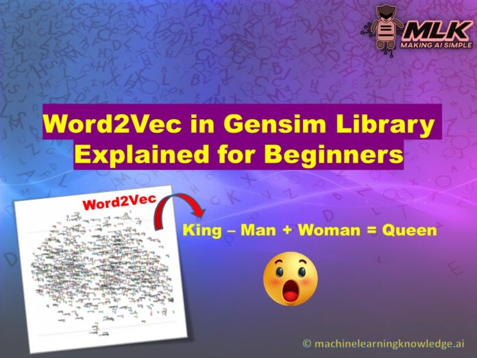 Word2Vec in Gensim Explained for Creating Word Embedding Models